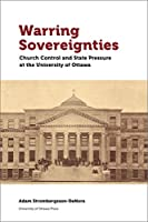 Warring Sovereignties: Church Control and State Pressure at the University of Ottawa (Regional Studies)