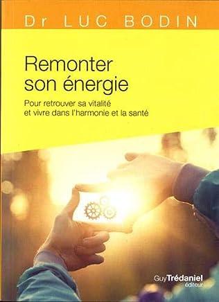 Remonter son énergie : Pour retrouver sa vitalité et vivre dans lharmonie et la santé