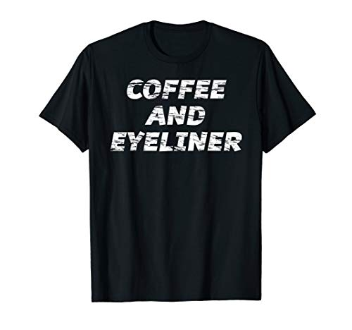 COFFEE and EYELINER | Funny Makeup Artist Gift - Graphic T-Shirt