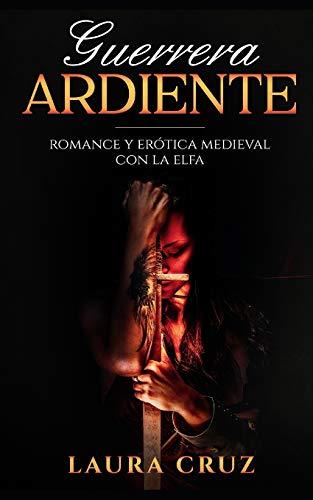 Guerrera Ardiente: Romance y Erótica Medieval con la Elfa