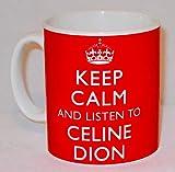 Mug personnalisable avec inscription « Keep Calm and Listen to Celine Dion »