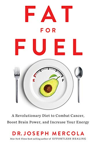 Fat for Fuel: A Revolutionary Diet to Combat Cancer, Boost Brain Power, and Increase Your Energy (A Great Diet Plan To Lose Weight Fast)