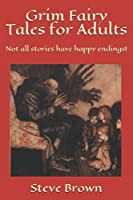 Grim Fairy Tales for Adults: Not all stories have happy endings