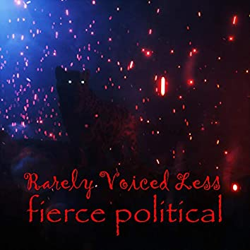 Rarely Voiced Less Fierce Political