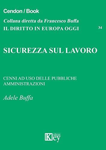 SICUREZZA SUL LAVORO: CENNI AD USO DELLE PUBBLICHE AMMINISTRAZIONI (Il diritto in Europa oggi Vol. 34)
