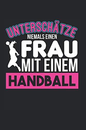 Unterschätze Niemals Eine Frau Mit Einem Handball: Schiedsrichter & Handball Notizbuch 6'x9' Handballtrainer Geschenk Für Handballtrikot & Handballverein