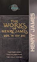 The Works of Henry James, Vol. 16 (of 24): The Finer Grain; The Golden Bowl; The Jolly Corner (Moon Classics)