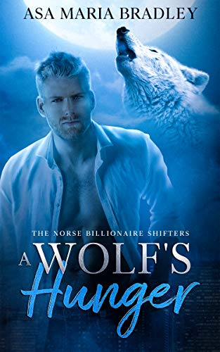 A Wolf's Hunger: A Sexy Fated Mates Paranormal Romance (The Norse Billionaire Shifters Book 1)