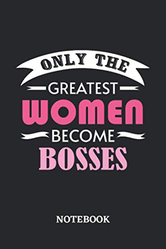 Only the greatest Women become Boss Notebook: 6x9 inches - 110 graph paper, quad ruled, squared, grid paper pages • Greatest Passionate working Job Journal • Gift, Present Idea