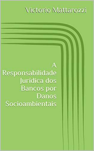 A Responsabilidade Jurídica dos Bancos por Danos Socioambientais
