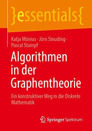 Algorithmen in der Graphentheorie: Ein konstruktiver Weg in die Diskrete Mathematik (essentials) (Ge