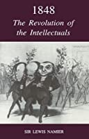 1848: The Revolution of the Intellectuals (Raleigh Lectures on History S)