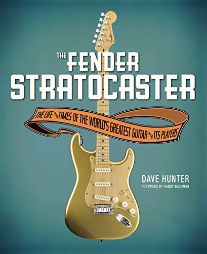 The Fender Stratocaster: The Life & Times of the World's Greatest Guitar & Its Players (English Edition)