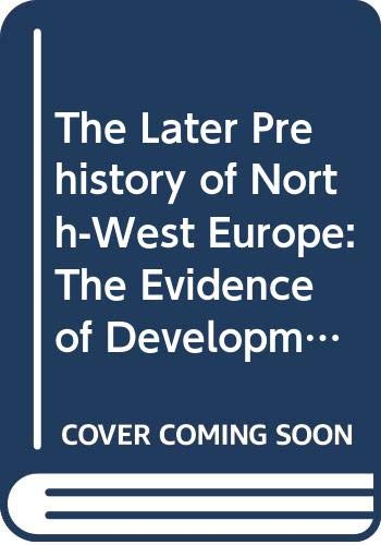 The Later Prehistory of North-West Europe: The Evidence of Development-Led Fieldwork (Hardback)