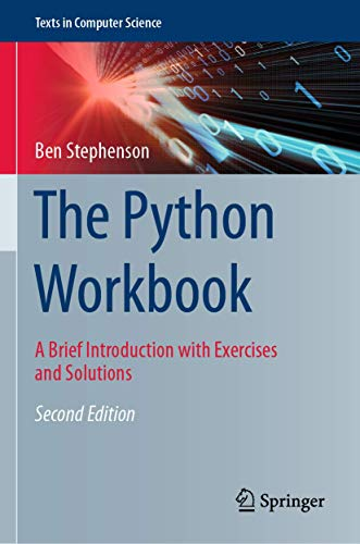 The Python Workbook: A Brief Introduction with Exercises and Solutions (Texts in Computer Science)