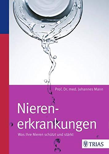 Mann, Johannes<br />Nierenerkrankungen: Was Ihre Nieren schützt und stärkt