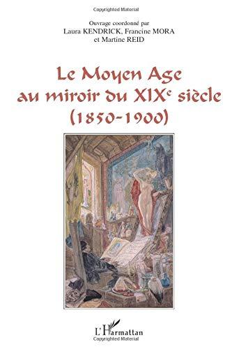 Le Moyen Age au miroir du XIXe siècle: (1850-1900)