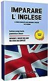 IMPARARE L' INGLESE: Il corso completo per imparare l'inglese in 30 giorni. Contiene esempi teorici, grammatica e sintassi. Imparare l'inglese non è mai stato cosi semplice!