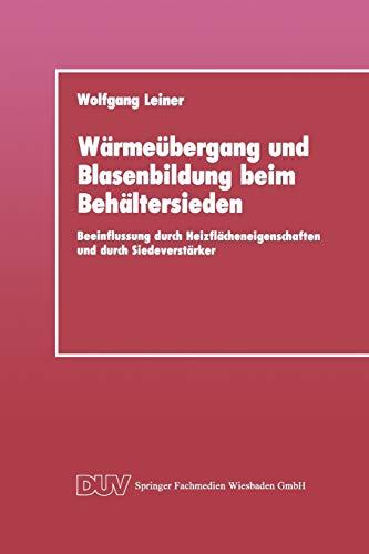 Wärmeübergang und Blasenbildung beim Behältersieden: Beeinflussung durch Heizflächeneigenschaften und durch Siedeverstärker (German Edition)