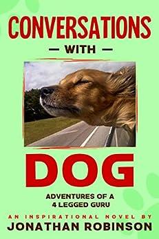 Conversations With Dog: Adventures of a Four Legged Guru by [jonathan robinson]