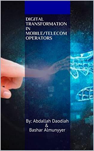 Digital Transformation in Mobile/Telecom Operators: By: Abdallah Daodiah & Bashar Almunyyer (English Edition)