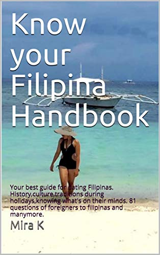 Know your Filipina Handbook: Your best guide for dating Filipinas. History,culture,traditions during holidays,knowing what's on their minds. 81 questions ... to filipinas and manymore. (English Edition)