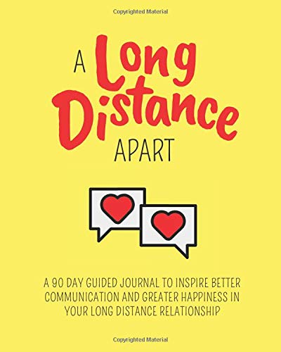 A Long Distance Apart: A 90 Day Guided Journal to Inspire Better Communication and Greater Happiness in Your Long Distance Relationship