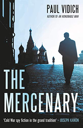 The Mercenary: A Spy's Escape from Moscow by [Paul Vidich]