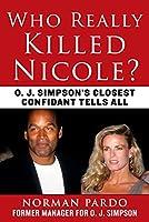 Who Really Killed Nicole?: O. J. Simpson's Closest Confidant Tells All