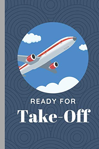 """READY FOR TAKE-OFF  AVIATION  AIRPLANE PLANESPOTTER  FOR PILOT: signed Notebook/Journal Book to Write in, (6"""" x 9""""), 120 Pages, (Gift For Friends, ... )  - Inspirational & Motivational Quote"""