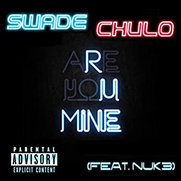 Are You Mine (feat. Nuk3)