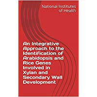 An Integrative Approach to the Identification of Arabidopsis and Rice Genes Involved in Xylan and Secondary Wall Development (English Edition)