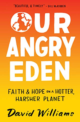 Our Angry Eden: Faith and Hope on a Hotter, Harsher Planet