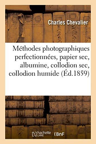 Méthodes photographiques perfectionnées, papier sec, albumine, collodion sec, collodion humide (Arts)