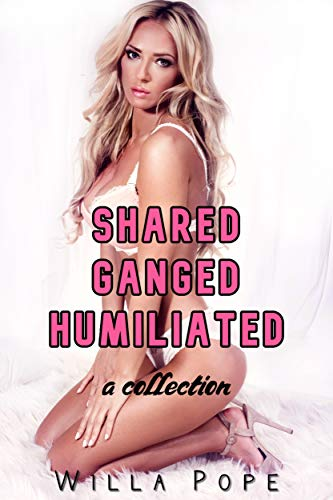 Shared Ganged Humiliated: A Collection : Adventures of a young, fertile, shared wife (English Edition)