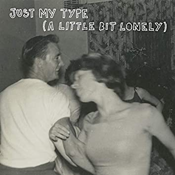 Just My Type (A Little Bit Lonely)