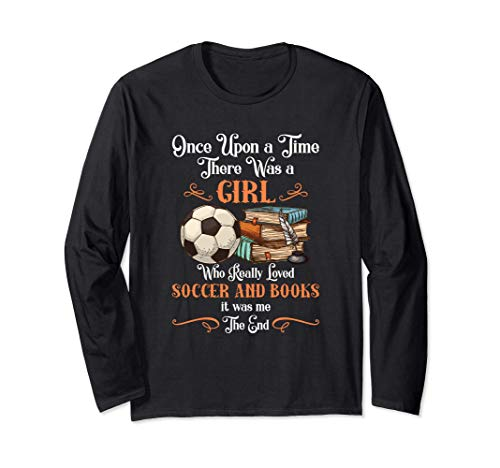 Once Upon A Time There Was A Girl Loved Soccer And Books Maglia a Manica