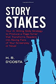 Story Stakes  Your #1 Writing Skills Strategy to Produce a Page-Turner that Transforms Readers into Raving Fans of Your Screenplay or Novel