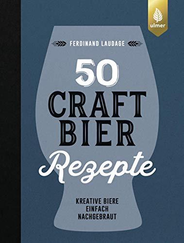 50 Craft-Bier-Rezepte: Kreative Biere einfach nachgebraut