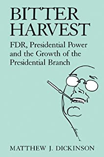 Bitter Harvest: FDR, Presidential Power and the Growth of the Presidential Branch