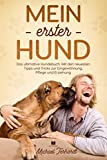 Mein erster Hund: Das ultimative Hundebuch. Mit den neusten Tipps und Tricks zur Eingewöhnung, Pflege und Erziehung. (Hunderatgeber, Band 1)