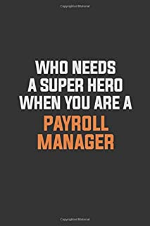 Who Needs A Super Hero When You Are A Payroll Manager: Inspirational life quote blank lined Notebook 6x9 matte finish