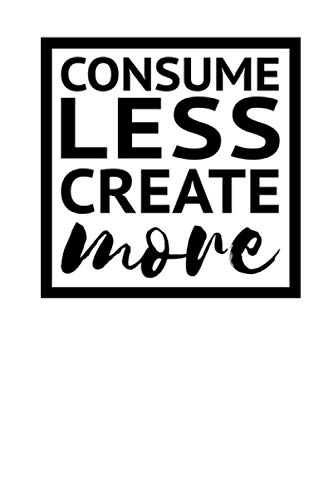 Consume Less Create More: Ruled Notebook for Mindful Journaling (Consume Less Create More Notebooks, Band 4)