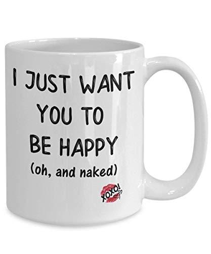 Ich möchte das du glücklich bist. (oh, und nackt) / Erotische Kaffeetassen, Sexy Tasse, Sexy Geschenke für Frau, Tassen mit Sprüchen, Sexy Geschenk für ihn