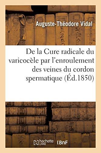 De la Cure radicale du varicocèle par l'enroulement des veines du cordon spermatique: Suivi d'Une Note Sur Le Débridement Du Testicule Dans Les Cas d'Orchite Parenchymateuse (Sciences)