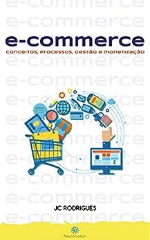 e-Commerce: Conceitos, processos, gestão e monetização por [JC Rodrigues]
