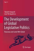 The Development of Global Legislative Politics: Rousseau and Locke Writ Global (Trust (3))