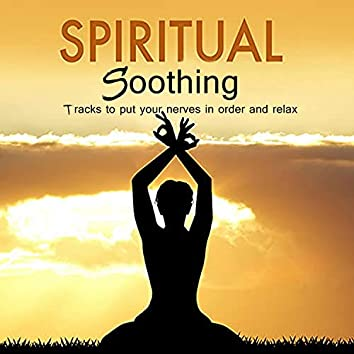 Spiritual Soothing (Tracks to put your nerves in order and relax)