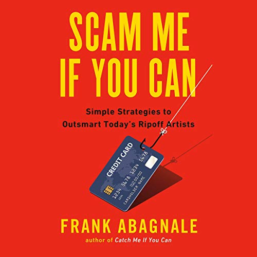 Scam Me If You Can     Simple Strategies to Outsmart Today's Ripoff Artists              By:                                                                                                                                 Frank Abagnale                           Length: 13 hrs     Not rated yet     Overall 0.0