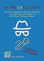 Hoppe Unplugged: Ansichten, Einsichten und Provokationen aus Interviews und Reden von Hans-Hermann Hoppe